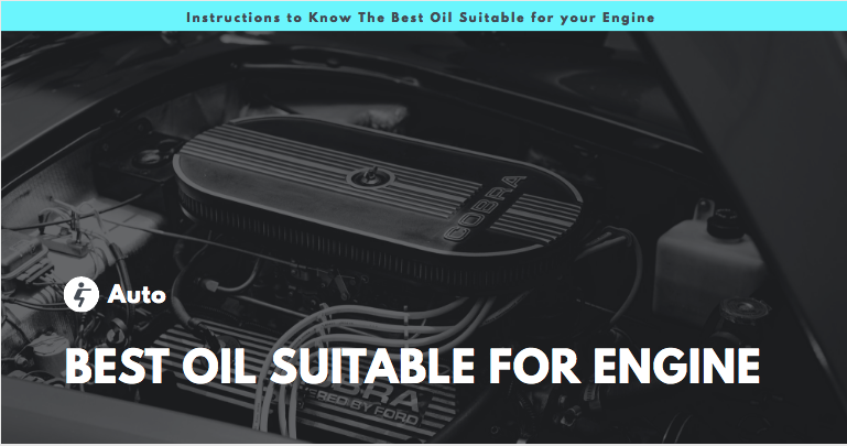 Instructions to Know The Best Oil Suitable for your Engine